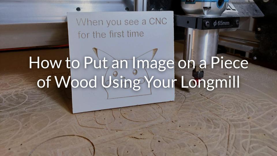 How%20to%20Put%20an%20Image%20on%20a%20Piece%20of%20Wood%20Using%20Your%20Longmill%20Thumbnail